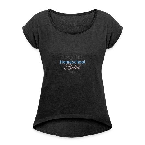 Sleep Eat Homeschool Ballet - Women's Roll Cuff T-Shirt