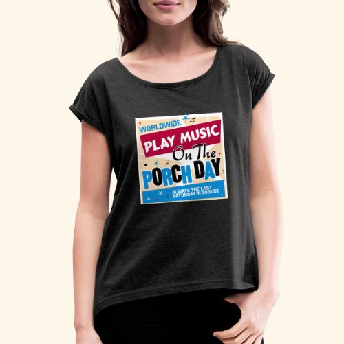 Play Music on the Porch Day - Women's Roll Cuff T-Shirt