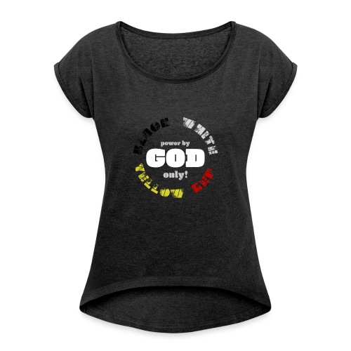 Power by GOD (Black, White, Yellow, Red) - Women's Roll Cuff T-Shirt