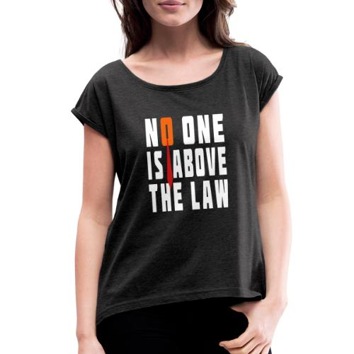 Trump Is Not Above The Law T-shirt - Women's Roll Cuff T-Shirt