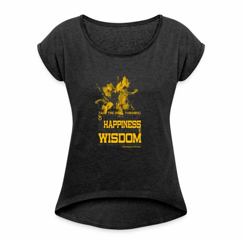 Happiness and Wisdom - Women's Roll Cuff T-Shirt