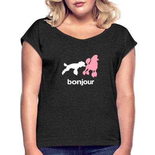 Bonjour - Women's Roll Cuff T-Shirt