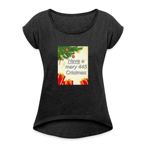 Have a Mary 445 Christmas - Women's Roll Cuff T-Shirt