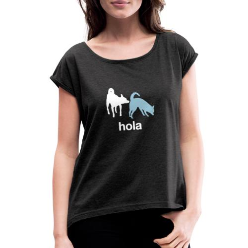 Hola - Women's Roll Cuff T-Shirt