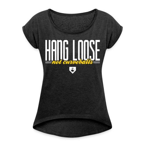Hang Loose - Women's Roll Cuff T-Shirt