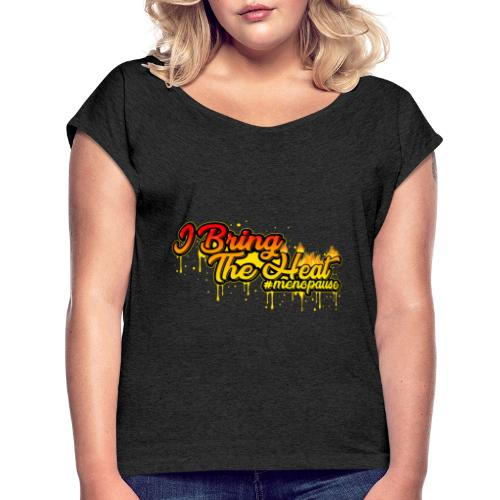 I Bring The Heat - Women's Roll Cuff T-Shirt