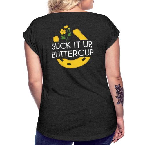 Suck It Up Buttercup - Women's Roll Cuff T-Shirt