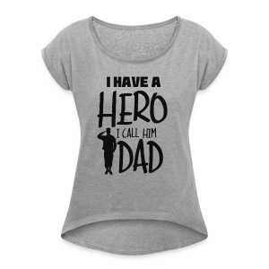 I have a hero. I call him Dad - Women's Roll Cuff T-Shirt