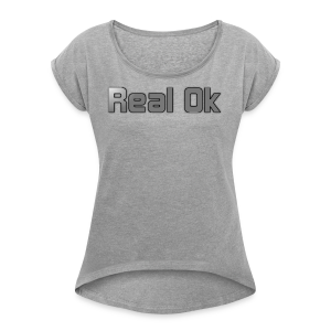 Real Ok version 2 - Women's Roll Cuff T-Shirt