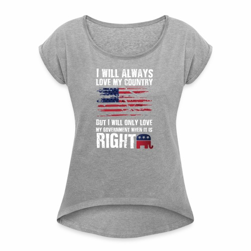 I Will Always Love My Country - Women's Roll Cuff T-Shirt