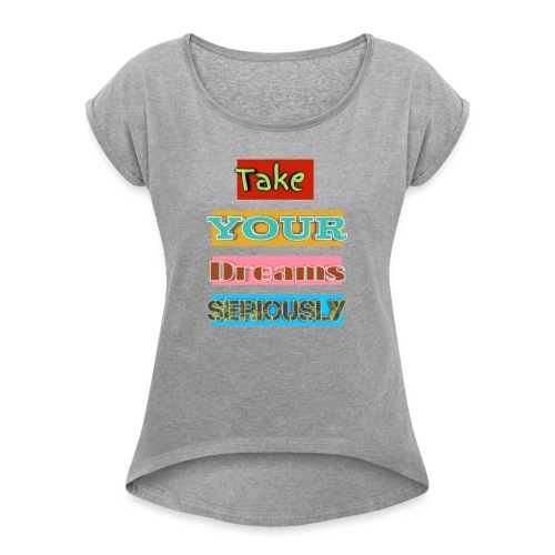 Take your Dreams seriously - Women's Roll Cuff T-Shirt