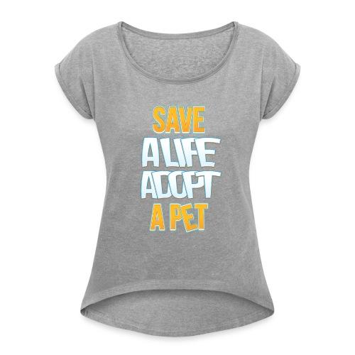 Save a life adopt a pet - Women's Roll Cuff T-Shirt