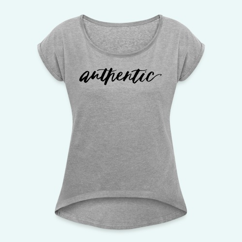 Live Authentic - Women's Roll Cuff T-Shirt