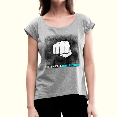 REK THAT LIKE BUTTON! - Women's Roll Cuff T-Shirt