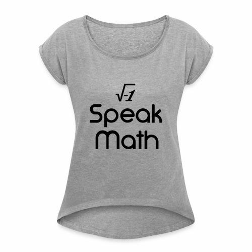 i Speak Math - Women's Roll Cuff T-Shirt
