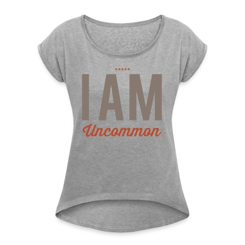 I Am Uncommon - Women's Roll Cuff T-Shirt