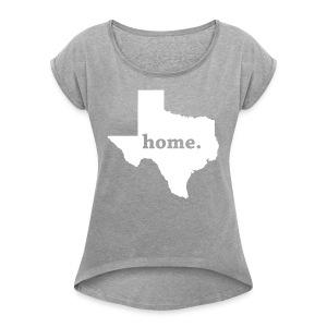 Texas Home. Shirt - Women's Roll Cuff T-Shirt