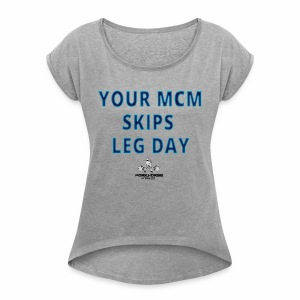 your mcm skips leg day blue - Women's Roll Cuff T-Shirt