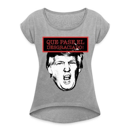 Que pase el desgraciado! - Women's Roll Cuff T-Shirt