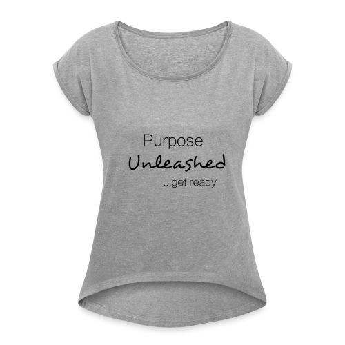 Purpose Unleashed (Gray) - Women's Roll Cuff T-Shirt