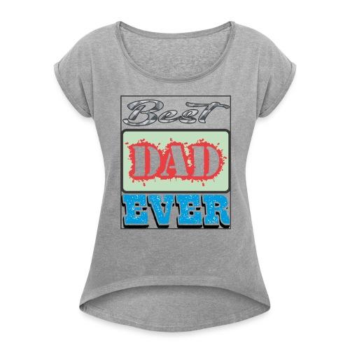 Best Dad Ever - Women's Roll Cuff T-Shirt