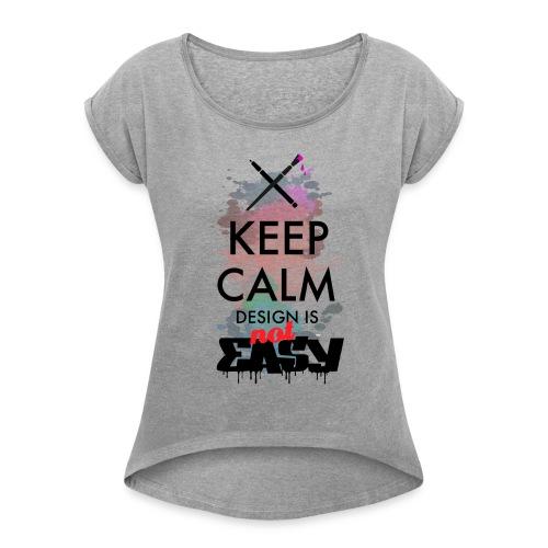Design not easy - Women's Roll Cuff T-Shirt