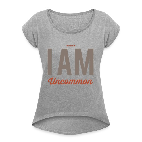 I Am Uncommon - Women's Roll Cuff T-Shirt
