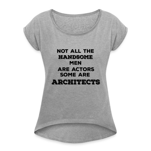 Not All Handsome Men are Actors Some are Architect - Women's Roll Cuff T-Shirt