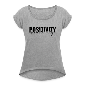 'Positivity' Collection - Women's Roll Cuff T-Shirt