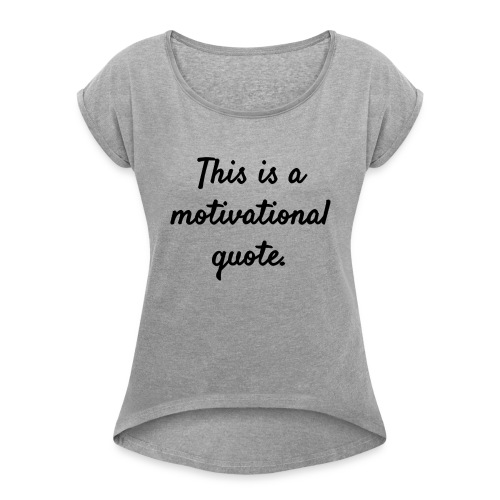 This is a Motivational Quote - Women's Roll Cuff T-Shirt