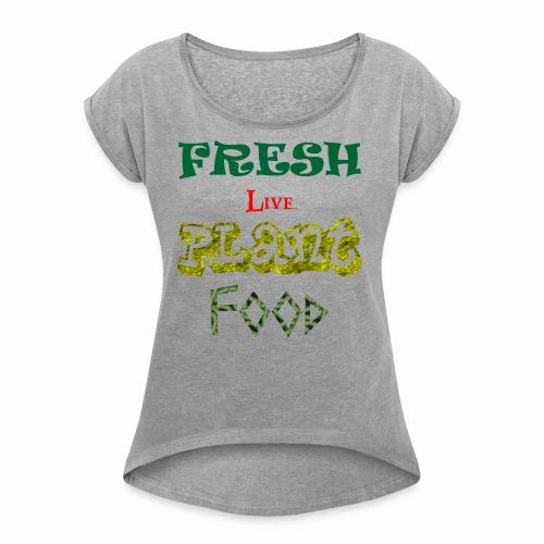 Fresh Live Plant Food - Women's Roll Cuff T-Shirt