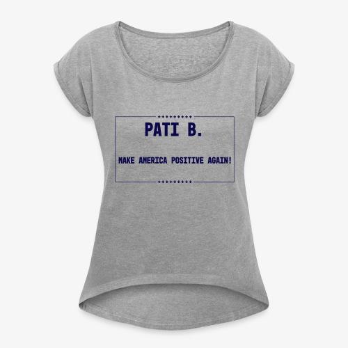 Pati B. | Make America Positive Again ! - Women's Roll Cuff T-Shirt