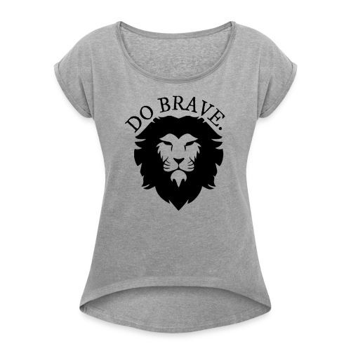 Do Brave Lion and Text - Women's Roll Cuff T-Shirt