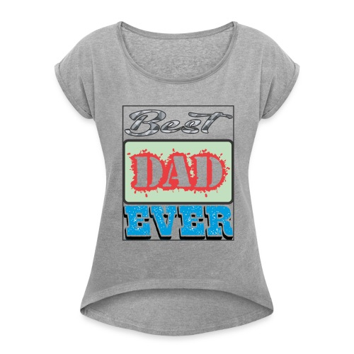 Best Dad Ever - Women's Roll Cuff T-Shirt