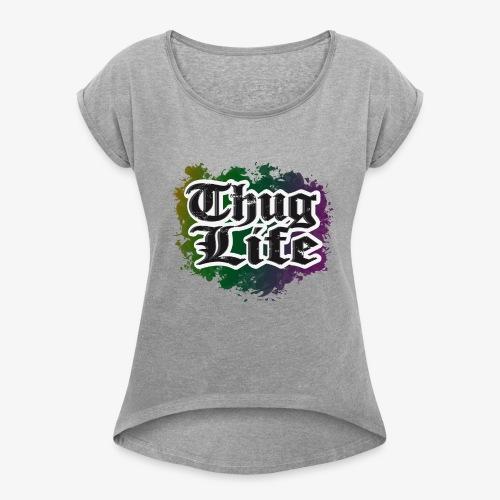 TUGH LIFE - Women's Roll Cuff T-Shirt