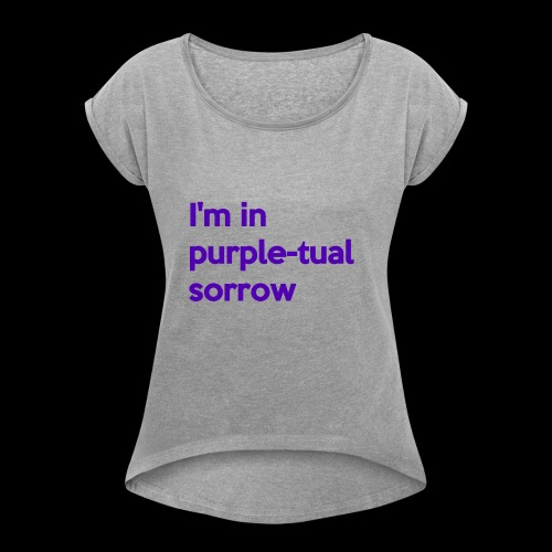 Purple-tual sorrow - Women's Roll Cuff T-Shirt