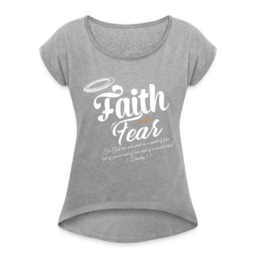 Faith Over Fear - Women's Roll Cuff T-Shirt