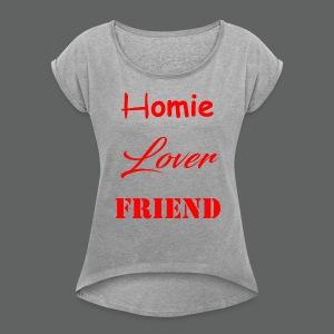 Homie Lover Friend - Women's Roll Cuff T-Shirt