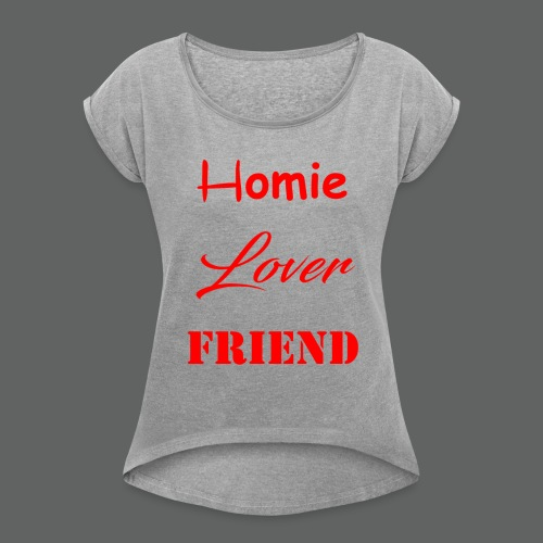 Homie Lover Friend - Women's Roll Cuff T-Shirt