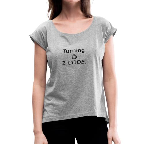 turning coffee to code - Women's Roll Cuff T-Shirt