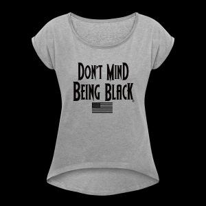 Don't Mind Being Black American Gear - Women's Roll Cuff T-Shirt