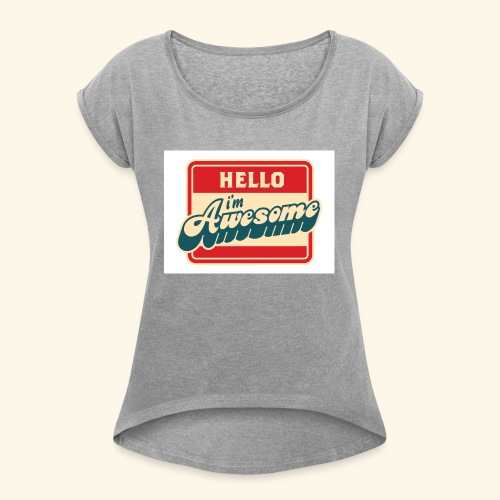 im awesome - Women's Roll Cuff T-Shirt