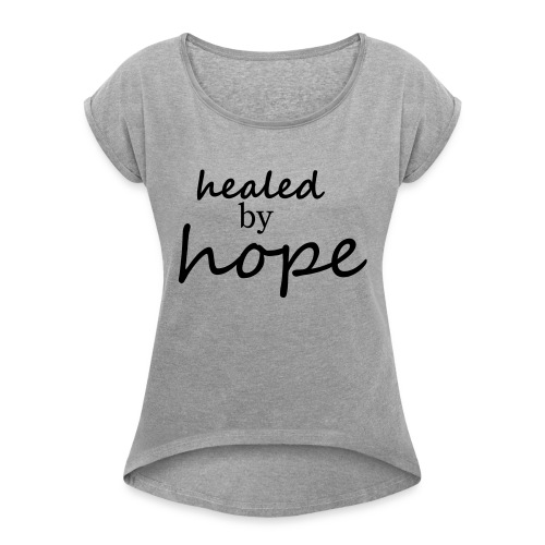 Healed by hope - Women's Roll Cuff T-Shirt