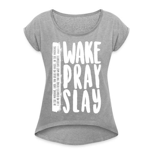 Wake Pray Slay Scripture Tee - Women's Roll Cuff T-Shirt