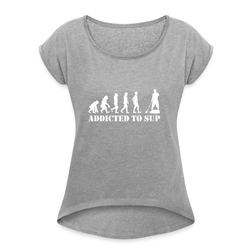 EvolutionAddictedtoSUPWhite - Women's Roll Cuff T-Shirt