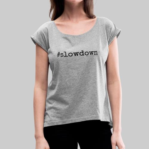 #slowdown - Living Life Randomly - Women's Roll Cuff T-Shirt