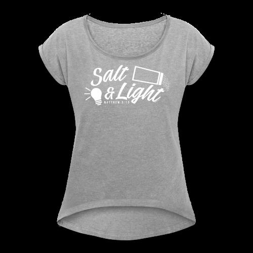 Salt & Light - Women's Roll Cuff T-Shirt