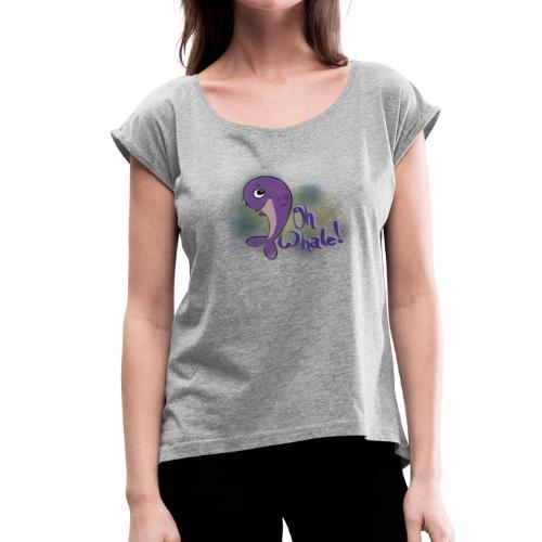 Oh Whale - Women's Roll Cuff T-Shirt