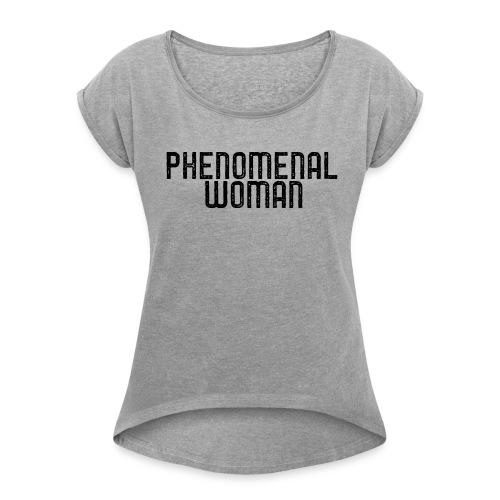 Phenomenal Woman Tee - Women's Roll Cuff T-Shirt