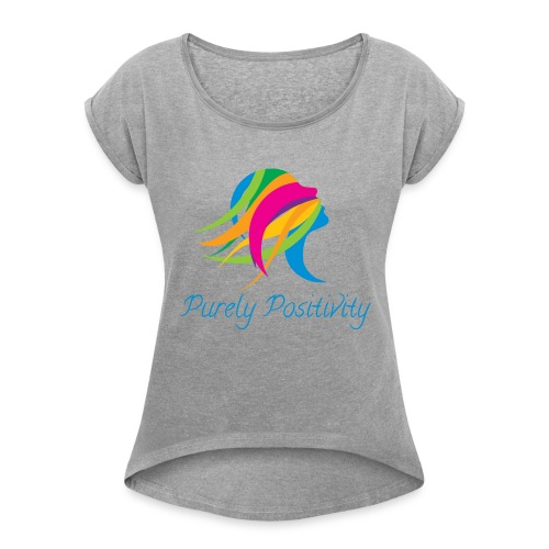 Purely Positivity - Women's Roll Cuff T-Shirt
